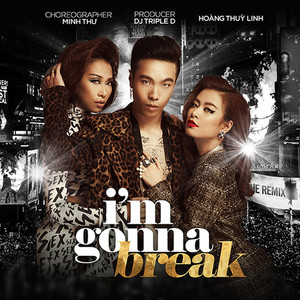 I'm Gonna Break (Ok I'm Out) by Hoang Thuy Linh, Triple D