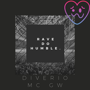 RAVE DO HUMBLE.