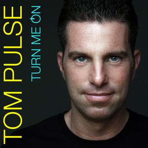 Tom Pulse - Turn me on