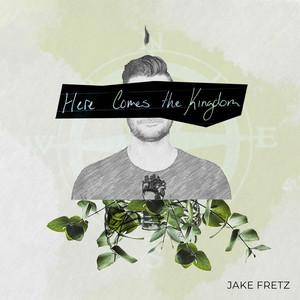 Jake Fretz - Here Comes The Kingdom (Acoustic Version)