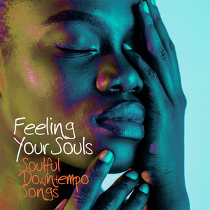 Feeling Your Souls (Soulful Downtempo Songs)
