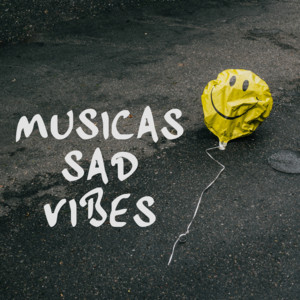 Musicas sad vibes