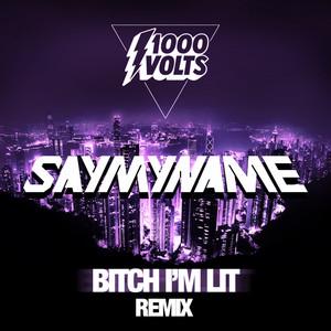 Bitch I'm Lit - SAYMYNAME Remix