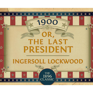 1900: Or; The Last President (Unabridged) Audiobook