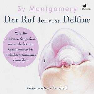 Der Ruf der rosa Delfine (Wie die schlauen Säugetiere uns in die letzten Geheimnisse des bedrohten Amazonas einweihen) Audiobook