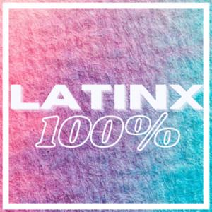 Latinx 100% - Hispanic Heritage Month