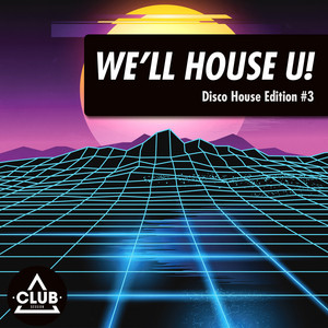 We'll House U!: Disco House Edition, Vol. 3