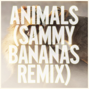 Animals (Sammy Bananas Remix)