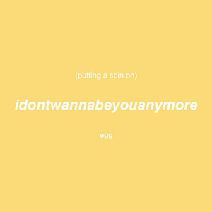 Putting a Spin on Idontwannabeyouanymore