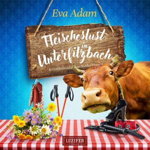 Fleischeslust IN UNTERFILZBACH (Krimikomödie aus Niederbayern) Hörbuch kostenlos