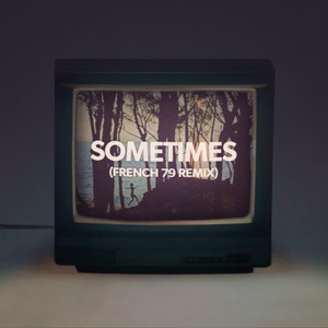 Sometimes - French 79 Remix cover art
