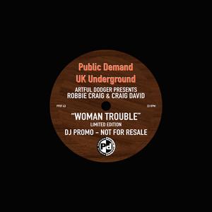 Artful Dodger - WOMAN TROUBLE