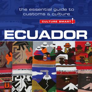 Ecuador - Culture Smart! - The Essential Guide to Customs & Culture (Unabridged)