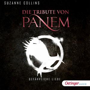 Die Tribute von Panem. Gefährliche Liebe (Ungekürzte Lesung) Audiobook