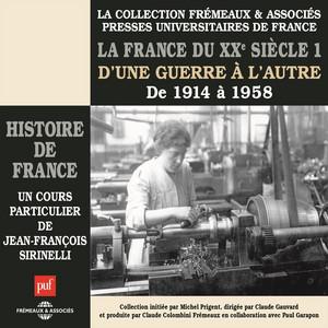 La France du XXe siècle, vol. 1 : D'une guerre à l'autre, de 1914 à 1958 (Presses Universitaires de France) Audiobook