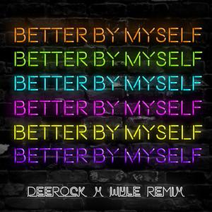 Better By Myself (Deerock x Wyle Remix)