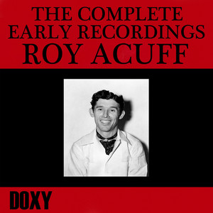 The Complete Early Recordings Roy Acuff (Doxy Collection, Remastered) album