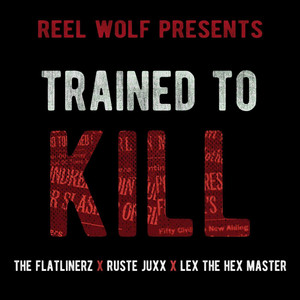 Trained to Kill (feat. The Flatlinerz, Lex the Hex Master & Ruste Juxx)