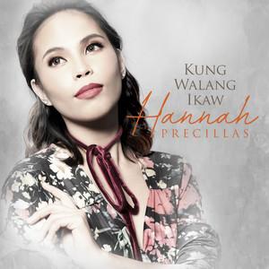Kung Walang Ikaw by Hannah Precillas