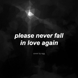Please Never Fall in Love Again