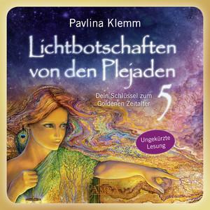Lichtbotschaften von den Plejaden Band 5 (Ungekürzte Lesung) [Dein Schlüssel zum Goldenen Zeitalter] Audiobook