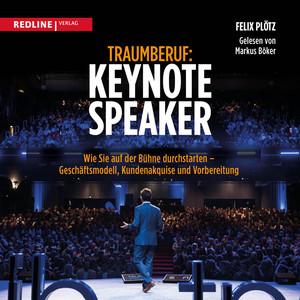 Traumberuf: Keynote Speaker (Wie Sie als Redner durchstarten - Geschäftsmodell, Kundenakquise und Vorbereitung) Audiobook
