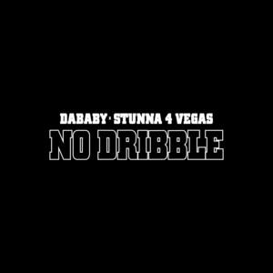 NO DRIBBLE (with Stunna 4 Vegas)