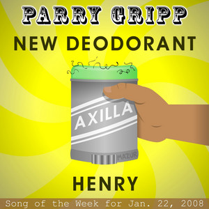 New Deodorant: Parry Gripp Song of the Week for January 22, 2008