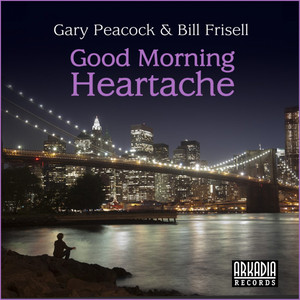 Good Morning Heartache by Gary Peacock, Bill Frisell