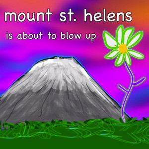 Mount St. Helens Is About to Blow Up - Bill Wurtz