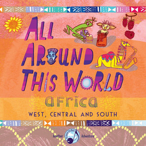All Around This World: Africa (West, Central and South)
