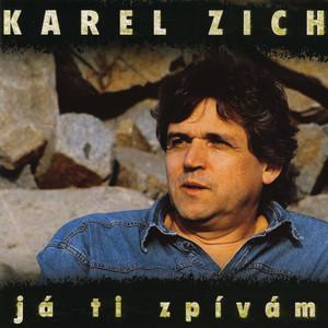 Karel Zich - Já ti zpívám
