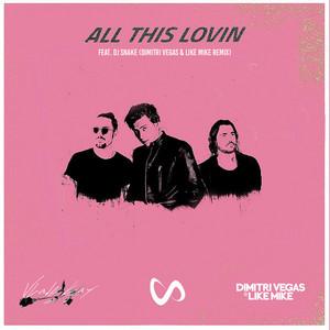 All This Lovin (feat. DJ Snake) [Dimitri Vegas & Like Mike Remix]