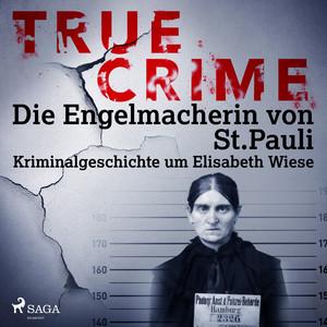 True Crime: Die Engelmacherin von St. Pauli (Kriminalgeschichte um Elisabeth Wiese) Audiobook