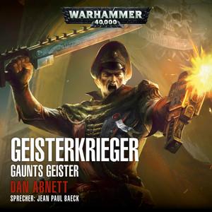 Warhammer 40.000 - Gaunts Geister 1: Geisterkrieger (Ungekürzt)