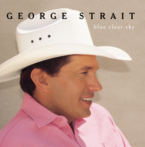 Blue Clear Sky - George Strait