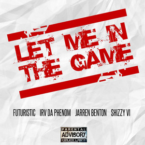 Let Me in the Game (feat. Jarren Benton, Irv da Phenom & Shizzy Sixx)
