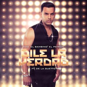 "Dile La Verdad by Tito ""El Bambino"", De La Ghetto"