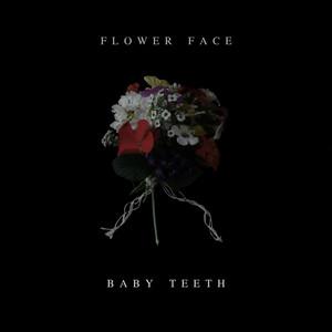 Baby Teeth - Flower Face