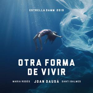 Otra forma de vivir - Estrella Damm 2019 - Joan Dausà