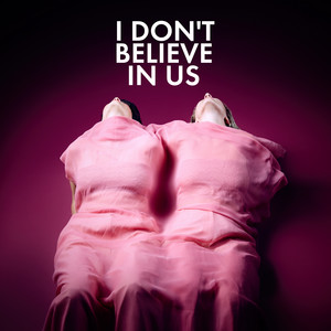 I Don't Believe In Us