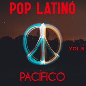 Pop Latino Pacífico Vol. 5
