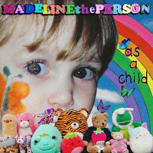 As a Child - Madeline The Person