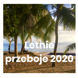 Letnie przeboje 2020
