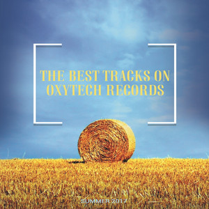 The Best Tracks on Oxytech Records. Summer 2017