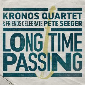 Long Time Passing: Kronos Quartet and Friends Celebrate Pete Seeger album