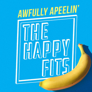Awfully Apeelin' - The Happy Fits