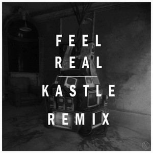 Feel Real (Kastle Remix)