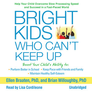 Bright Kids Who Can't Keep Up: Help Your Child Overcome Slow Processing Speed and Succeed in a Fast-Paced World (Unabridged) Audiobook