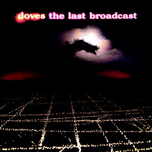 Doves  The Last Broadcast :Replay